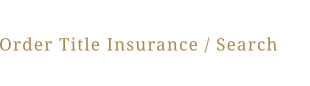 Order Title Insurance / Search